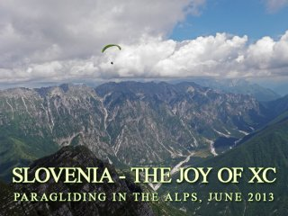 Slovenia - The Joy of XC -Chuck Savall from Colorado paragliding along Stol and Mursi ranges on an XC flights from Slovenia toward Italia, Soca Valley, Slovenia